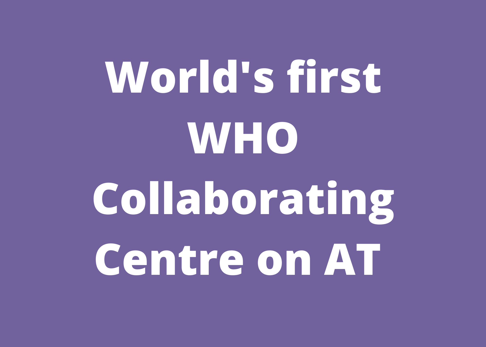 World first WHO Collab Centre for Assistive Technology Cover Image